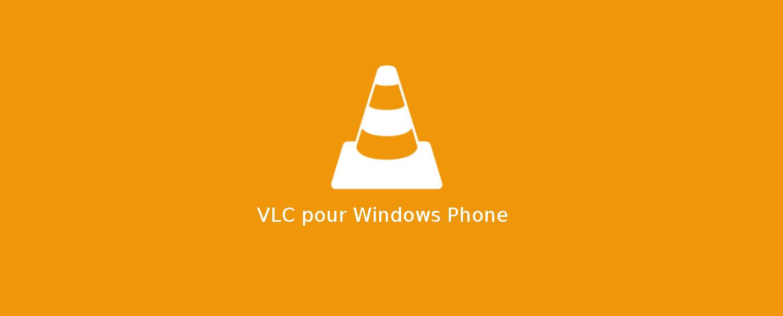 VLC devient une application universelle pour Windows Phone, Windows 8.1 et Windows 10