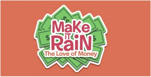 Make it rain The Love Of Money